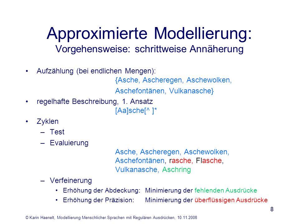 © Karin Haenelt, Modellierung Menschlicher.Sprachen mit Regulären Ausdrücken, 10.11.2008 8 Approximierte Modellierung: Vorgehensweise: schrittweise An
