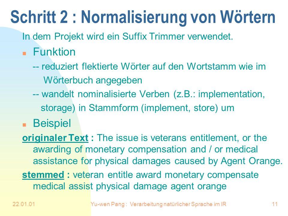 22.01.01Yu-wen Pang : Verarbeitung natürlicher Sprache im IR11 Schritt 2 : Normalisierung von Wörtern In dem Projekt wird ein Suffix Trimmer verwendet