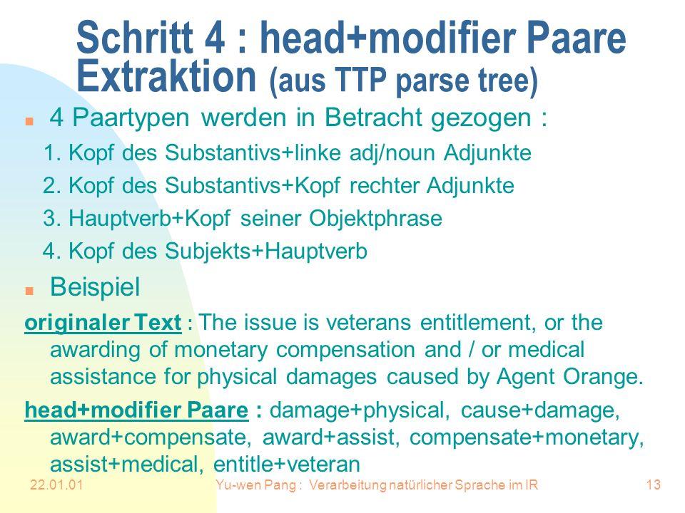 22.01.01Yu-wen Pang : Verarbeitung natürlicher Sprache im IR13 Schritt 4 : head+modifier Paare Extraktion (aus TTP parse tree) n 4 Paartypen werden in Betracht gezogen : 1.