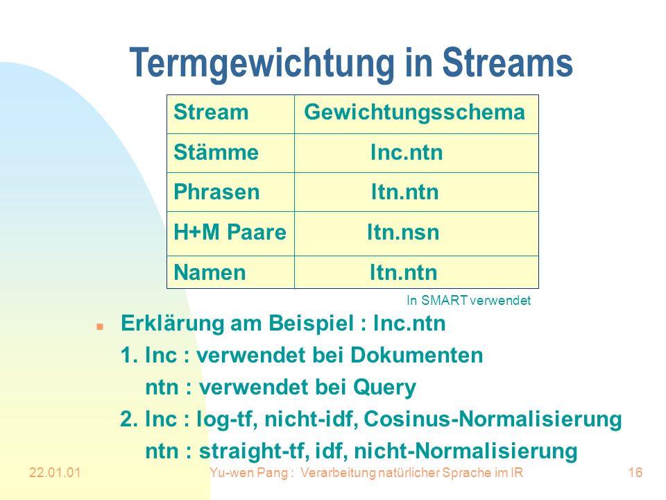 22.01.01Yu-wen Pang : Verarbeitung natürlicher Sprache im IR16 n Erklärung am Beispiel : lnc.ntn 1. lnc : verwendet bei Dokumenten ntn : verwendet bei