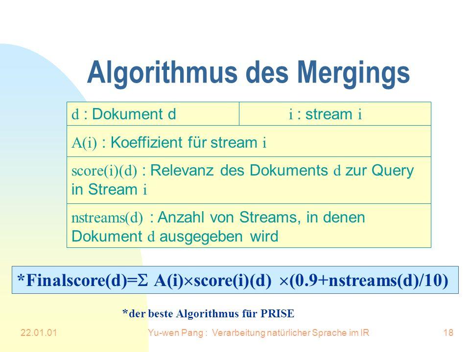 22.01.01Yu-wen Pang : Verarbeitung natürlicher Sprache im IR18 Algorithmus des Mergings d : Dokument d i : stream i A(i) : Koeffizient für stream i sc