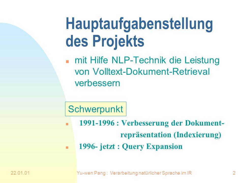 22.01.01Yu-wen Pang : Verarbeitung natürlicher Sprache im IR2 Hauptaufgabenstellung des Projekts n mit Hilfe NLP-Technik die Leistung von Volltext-Dok