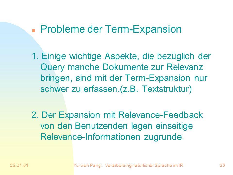 22.01.01Yu-wen Pang : Verarbeitung natürlicher Sprache im IR23 n Probleme der Term-Expansion 1. Einige wichtige Aspekte, die bezüglich der Query manch