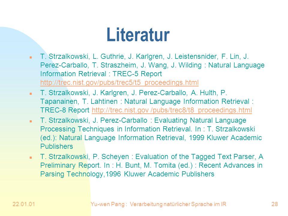 22.01.01Yu-wen Pang : Verarbeitung natürlicher Sprache im IR28 Literatur n T. Strzalkowski, L. Guthrie, J. Karlgren, J. Leistensnider, F. Lin, J. Pere