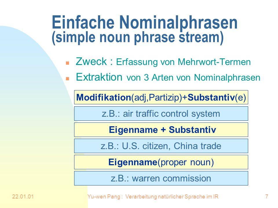 22.01.01Yu-wen Pang : Verarbeitung natürlicher Sprache im IR18 Algorithmus des Mergings d : Dokument d i : stream i A(i) : Koeffizient für stream i score(i)(d) : Relevanz des Dokuments d zur Query in Stream i nstreams(d) : Anzahl von Streams, in denen Dokument d ausgegeben wird *Finalscore(d)= A(i) score(i)(d) (0.9+nstreams(d)/10) * der beste Algorithmus für PRISE