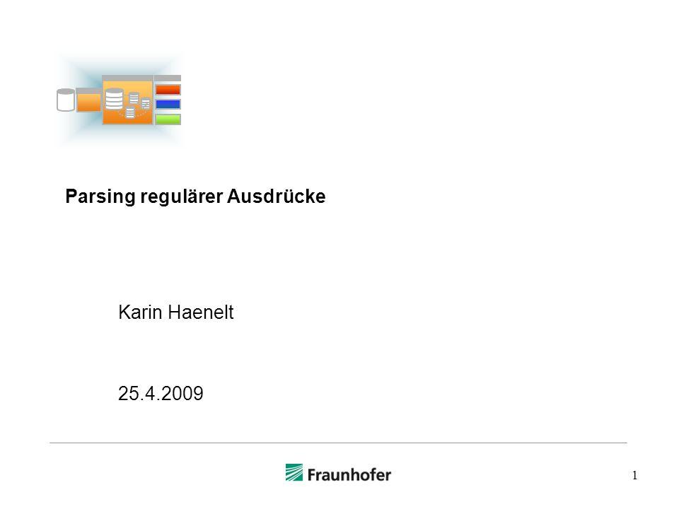 Ein Parsebaum und Syntaxbaum © Karin Haenelt, Parsing regulärer Ausdrücke 25.4.2009, 1 22.5.2005 12 (a|b)*abb ab a b b # | * Parsebaum Syntaxbaum a * T T P b b T T ab T P|P E() E T