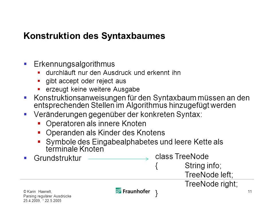 Konstruktion des Syntaxbaumes Erkennungsalgorithmus durchläuft nur den Ausdruck und erkennt ihn gibt accept oder reject aus erzeugt keine weitere Ausg