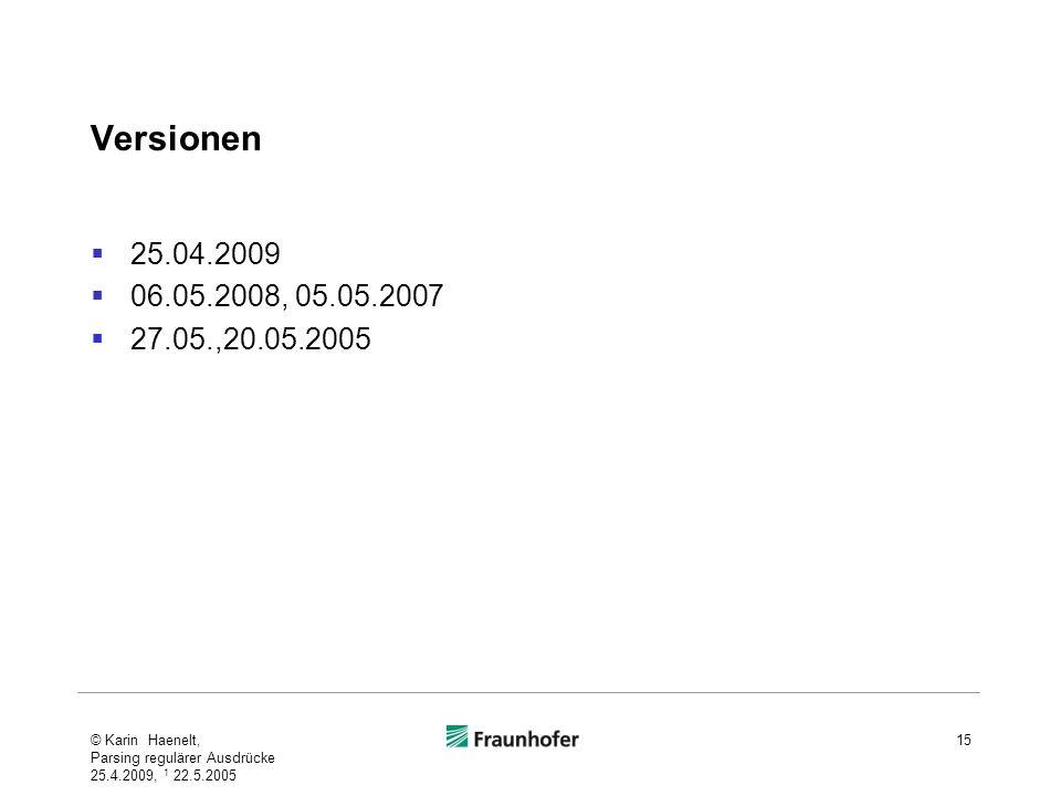 Versionen 25.04.2009 06.05.2008, 05.05.2007 27.05.,20.05.2005 © Karin Haenelt, Parsing regulärer Ausdrücke 25.4.2009, 1 22.5.2005 15