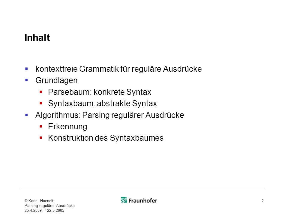 Inhalt kontextfreie Grammatik für reguläre Ausdrücke Grundlagen Parsebaum: konkrete Syntax Syntaxbaum: abstrakte Syntax Algorithmus: Parsing regulärer