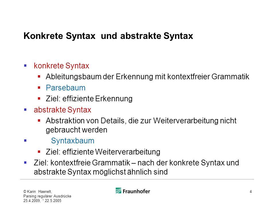 Konkrete Syntax und abstrakte Syntax konkrete Syntax Ableitungsbaum der Erkennung mit kontextfreier Grammatik Parsebaum Ziel: effiziente Erkennung abs
