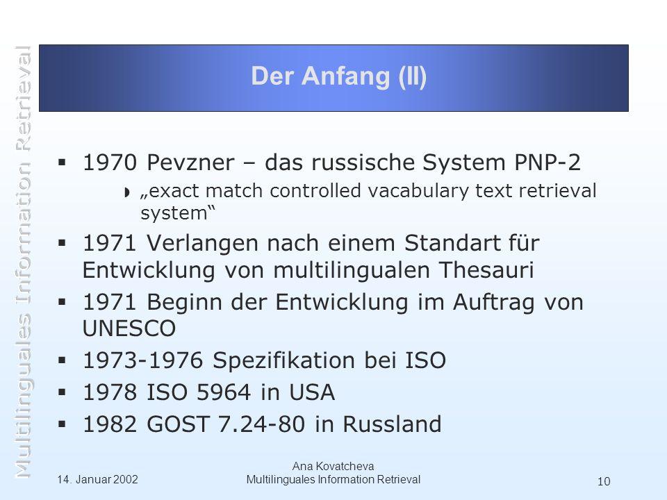 14. Januar 2002 Ana Kovatcheva Multilinguales Information Retrieval 10 Der Anfang (II) 1970 Pevzner – das russische System PNP-2 exact match controlle