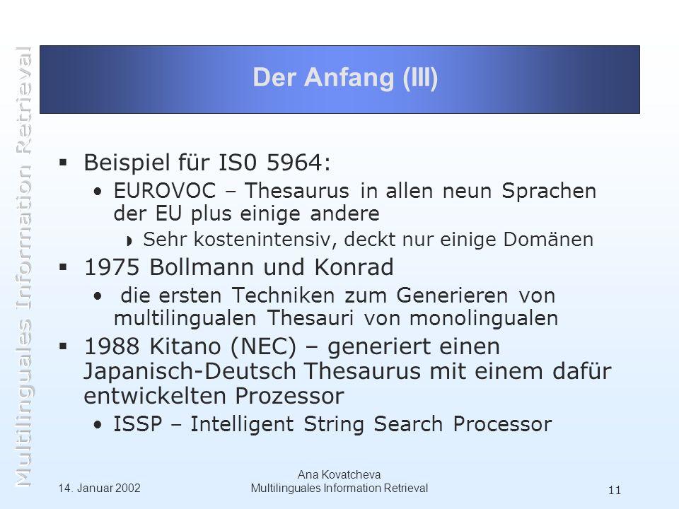14. Januar 2002 Ana Kovatcheva Multilinguales Information Retrieval 11 Der Anfang (III) Beispiel für IS0 5964: EUROVOC – Thesaurus in allen neun Sprac