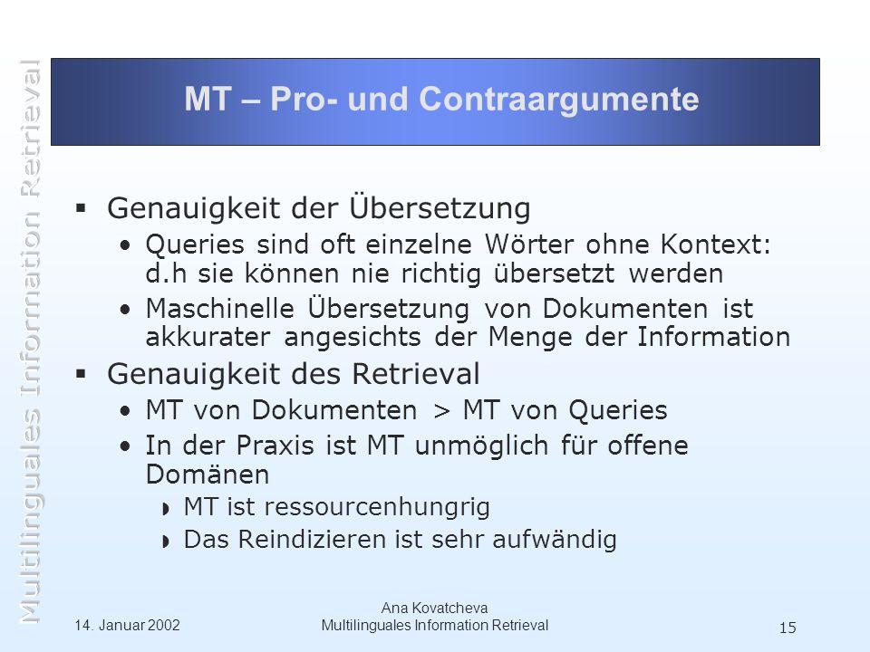 14. Januar 2002 Ana Kovatcheva Multilinguales Information Retrieval 15 MT – Pro- und Contraargumente Genauigkeit der Übersetzung Queries sind oft einz