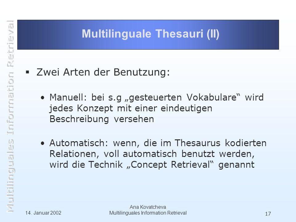 14. Januar 2002 Ana Kovatcheva Multilinguales Information Retrieval 17 Multilinguale Thesauri (II) Zwei Arten der Benutzung: Manuell: bei s.g gesteuer