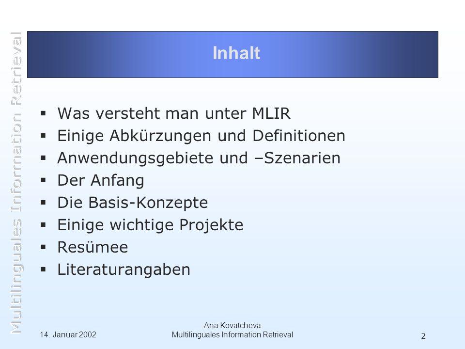 14. Januar 2002 Ana Kovatcheva Multilinguales Information Retrieval 2 Inhalt Was versteht man unter MLIR Einige Abkürzungen und Definitionen Anwendung