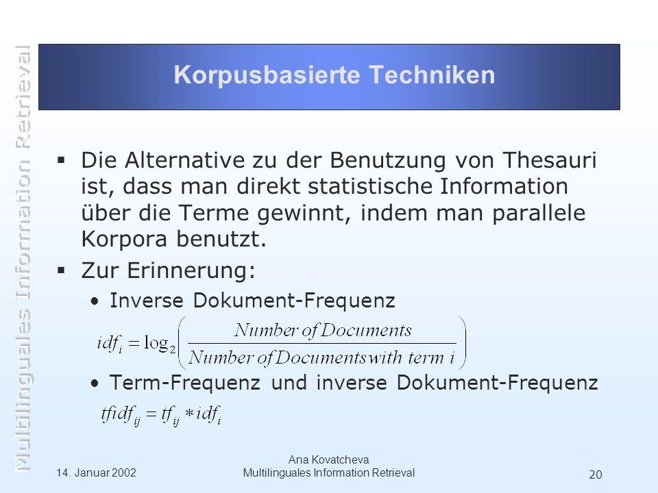 14. Januar 2002 Ana Kovatcheva Multilinguales Information Retrieval 20 Korpusbasierte Techniken Die Alternative zu der Benutzung von Thesauri ist, das