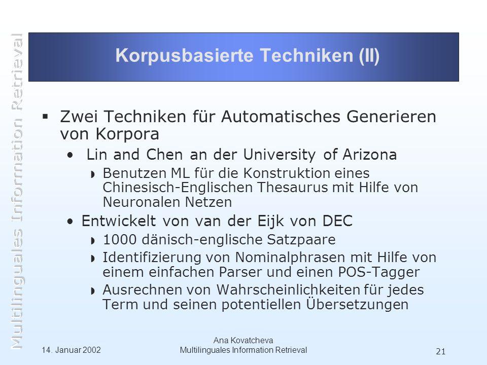 14. Januar 2002 Ana Kovatcheva Multilinguales Information Retrieval 21 Korpusbasierte Techniken (II) Zwei Techniken für Automatisches Generieren von K