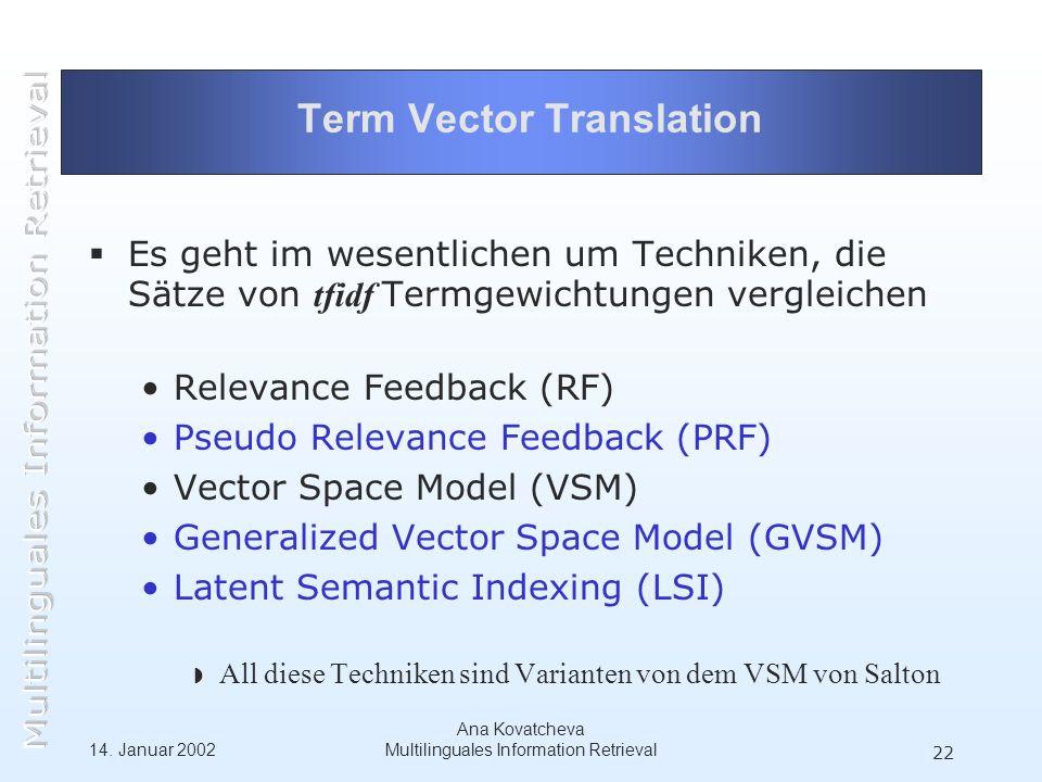 14. Januar 2002 Ana Kovatcheva Multilinguales Information Retrieval 22 Term Vector Translation Es geht im wesentlichen um Techniken, die Sätze von tfi