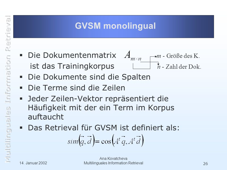 14. Januar 2002 Ana Kovatcheva Multilinguales Information Retrieval 26 GVSM monolingual Die Dokumentenmatrix m - Größe des K. ist das Trainingkorpus n
