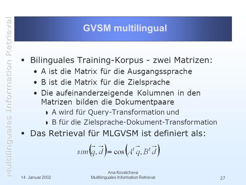 14. Januar 2002 Ana Kovatcheva Multilinguales Information Retrieval 27 GVSM multilingual Bilinguales Training-Korpus - zwei Matrizen: A ist die Matrix