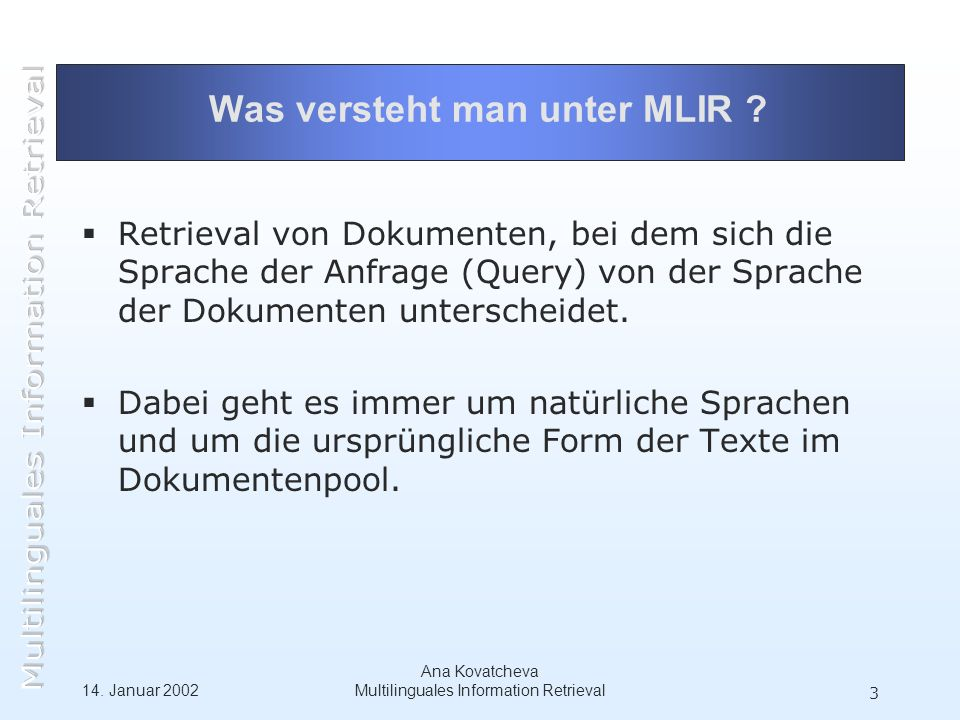 14. Januar 2002 Ana Kovatcheva Multilinguales Information Retrieval 3 Was versteht man unter MLIR .