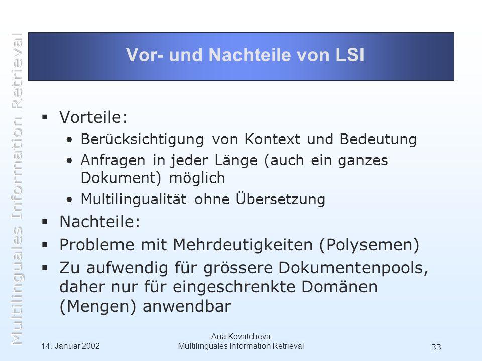 14. Januar 2002 Ana Kovatcheva Multilinguales Information Retrieval 33 Vor- und Nachteile von LSI Vorteile: Berücksichtigung von Kontext und Bedeutung