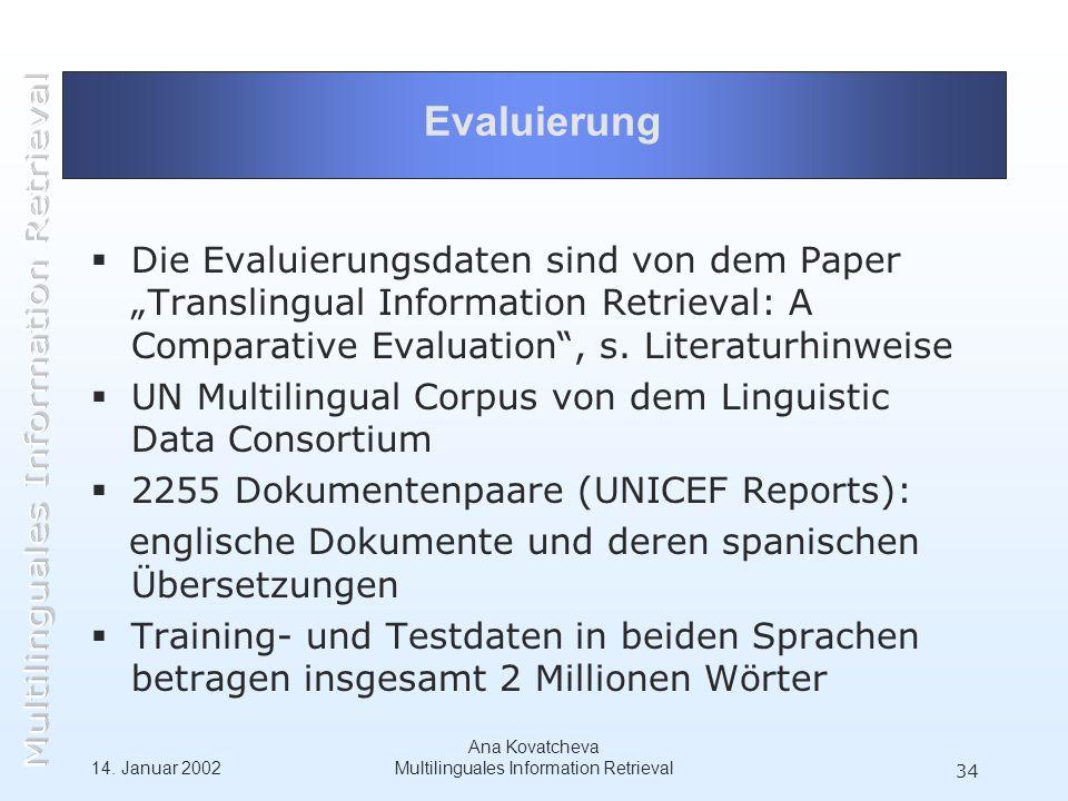 14. Januar 2002 Ana Kovatcheva Multilinguales Information Retrieval 34 Evaluierung Die Evaluierungsdaten sind von dem Paper Translingual Information R