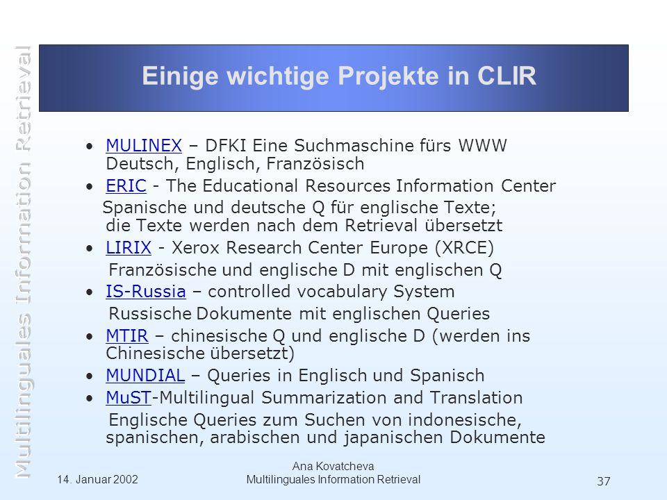 14. Januar 2002 Ana Kovatcheva Multilinguales Information Retrieval 37 Einige wichtige Projekte in CLIR MULINEX – DFKI Eine Suchmaschine fürs WWW Deut