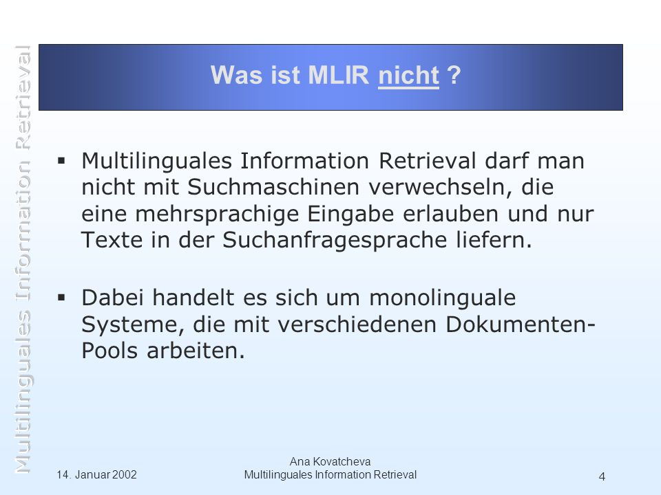 14. Januar 2002 Ana Kovatcheva Multilinguales Information Retrieval 4 Was ist MLIR nicht .