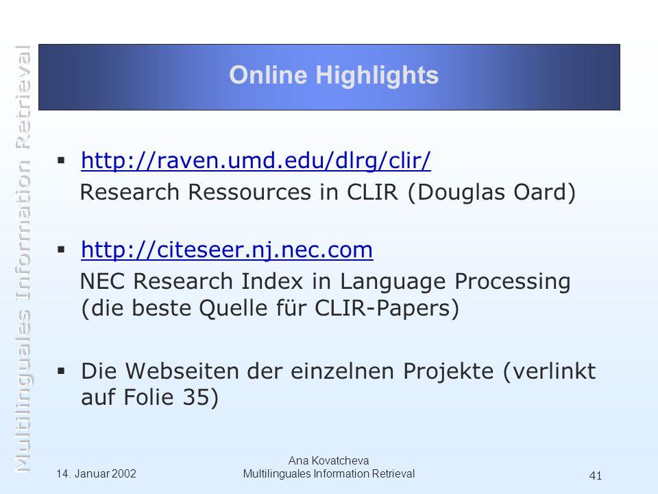 14. Januar 2002 Ana Kovatcheva Multilinguales Information Retrieval 41 Online Highlights http://raven.umd.edu/dlrg/clir/ Research Ressources in CLIR (