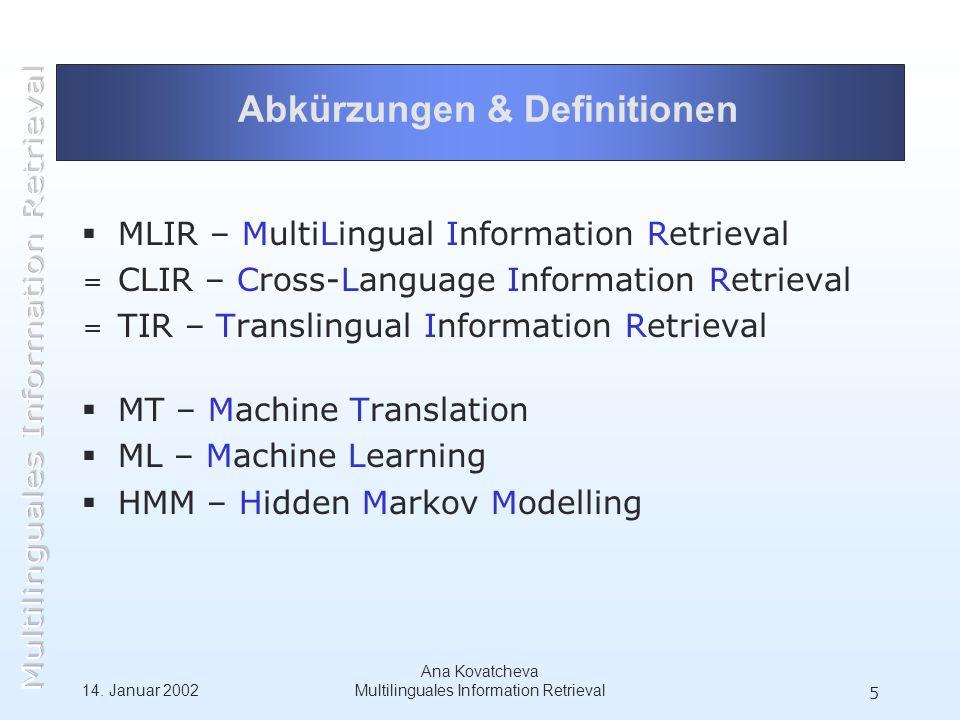 14. Januar 2002 Ana Kovatcheva Multilinguales Information Retrieval 5 Abkürzungen & Definitionen MLIR – MultiLingual Information Retrieval = CLIR – Cr