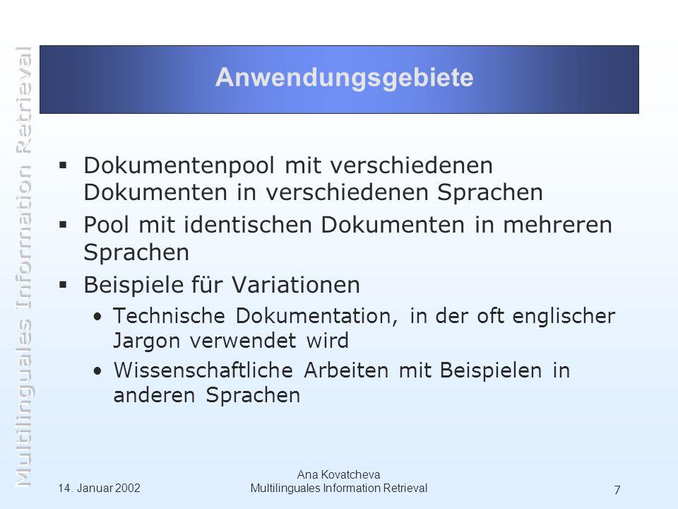 14. Januar 2002 Ana Kovatcheva Multilinguales Information Retrieval 7 Anwendungsgebiete Dokumentenpool mit verschiedenen Dokumenten in verschiedenen S