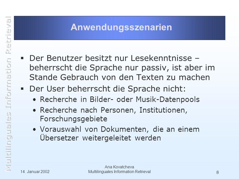 14. Januar 2002 Ana Kovatcheva Multilinguales Information Retrieval 8 Anwendungsszenarien Der Benutzer besitzt nur Lesekenntnisse – beherrscht die Spr