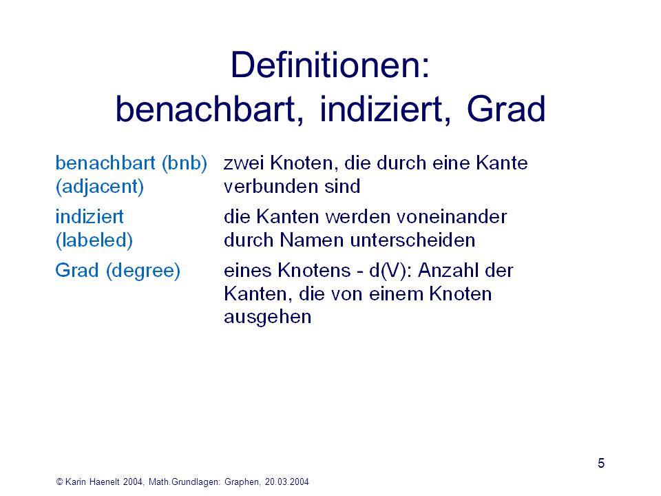 © Karin Haenelt 2004, Math.Grundlagen: Graphen, 20.03.2004 5 Definitionen: benachbart, indiziert, Grad