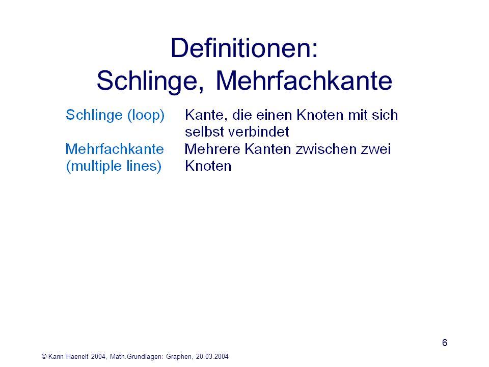 © Karin Haenelt 2004, Math.Grundlagen: Graphen, 20.03.2004 6 Definitionen: Schlinge, Mehrfachkante