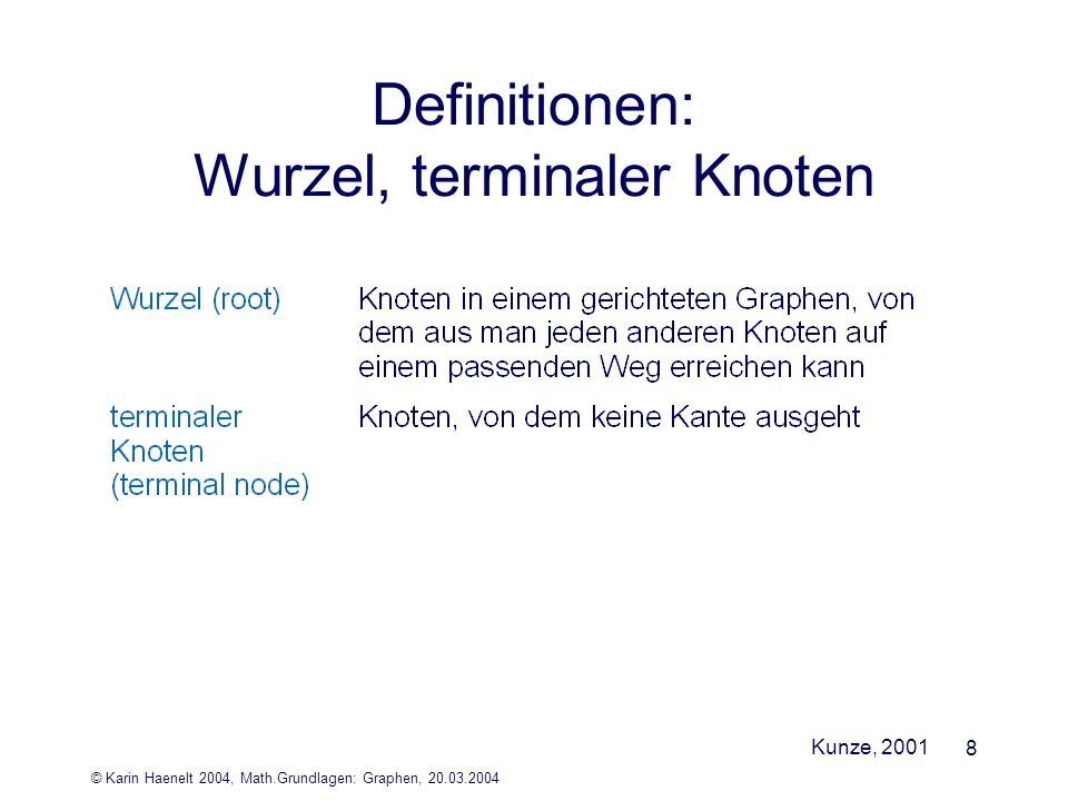 © Karin Haenelt 2004, Math.Grundlagen: Graphen, 20.03.2004 8 Definitionen: Wurzel, terminaler Knoten Kunze, 2001