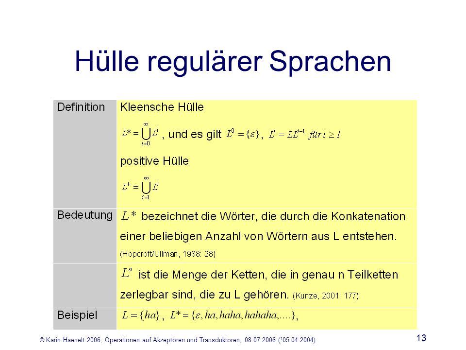 © Karin Haenelt 2006, Operationen auf Akzeptoren und Transduktoren, 08.07.2006 ( 1 05.04.2004) 13 Hülle regulärer Sprachen
