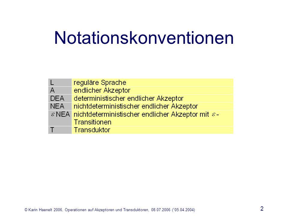 © Karin Haenelt 2006, Operationen auf Akzeptoren und Transduktoren, 08.07.2006 ( 1 05.04.2004) 2 Notationskonventionen