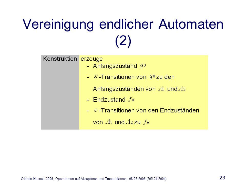 © Karin Haenelt 2006, Operationen auf Akzeptoren und Transduktoren, 08.07.2006 ( 1 05.04.2004) 23 Vereinigung endlicher Automaten (2)