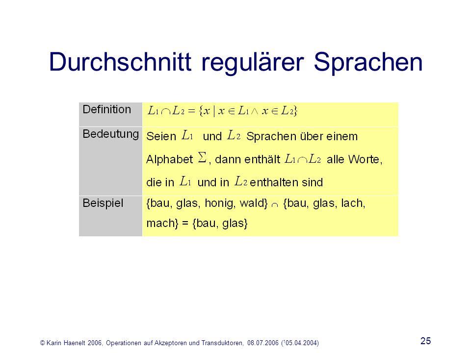 © Karin Haenelt 2006, Operationen auf Akzeptoren und Transduktoren, 08.07.2006 ( 1 05.04.2004) 25 Durchschnitt regulärer Sprachen