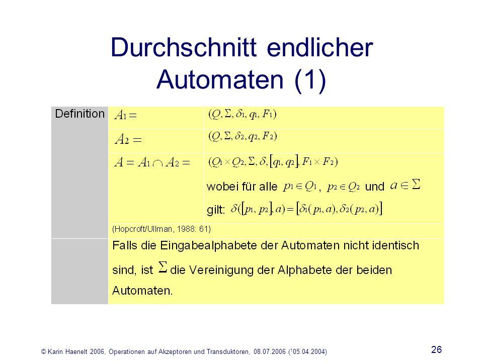 © Karin Haenelt 2006, Operationen auf Akzeptoren und Transduktoren, 08.07.2006 ( 1 05.04.2004) 26 Durchschnitt endlicher Automaten (1)