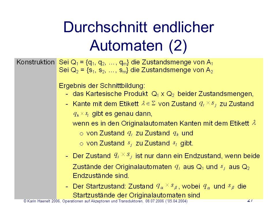 © Karin Haenelt 2006, Operationen auf Akzeptoren und Transduktoren, 08.07.2006 ( 1 05.04.2004) 27 Durchschnitt endlicher Automaten (2)