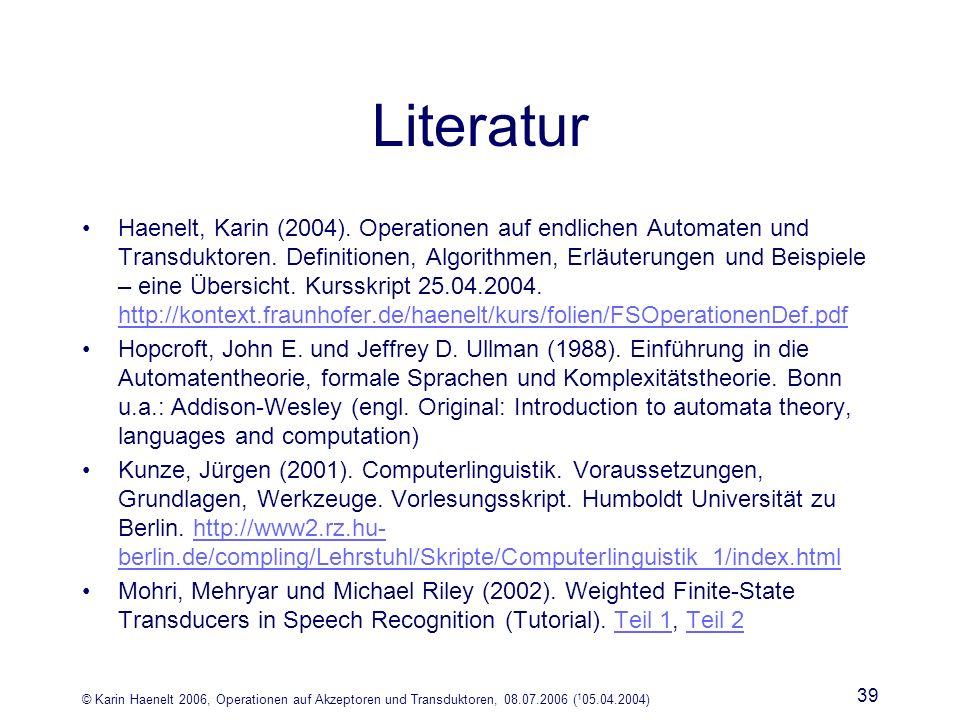 © Karin Haenelt 2006, Operationen auf Akzeptoren und Transduktoren, 08.07.2006 ( 1 05.04.2004) 39 Literatur Haenelt, Karin (2004).