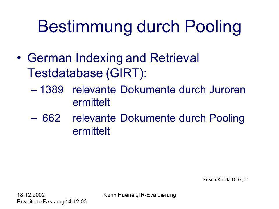 18.12.2002 Erweiterte Fassung 14.12.03 Karin Haenelt, IR-Evaluierung Status der Relevanzmenge In all cases, evaluation of Information Retrieval Systems will suffer from the subjective nature of information.