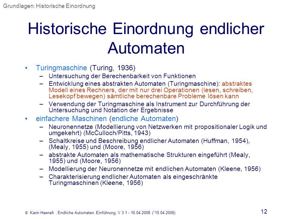 © Karin Haenelt, Endliche Automaten, Einführung, V 3.1 - 16.04.2008 ( 1 15.04.2006) 12 Historische Einordnung endlicher Automaten Turingmaschine (Turi