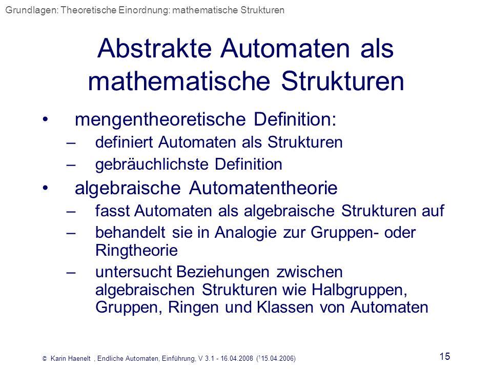 © Karin Haenelt, Endliche Automaten, Einführung, V 3.1 - 16.04.2008 ( 1 15.04.2006) 15 Abstrakte Automaten als mathematische Strukturen mengentheoreti