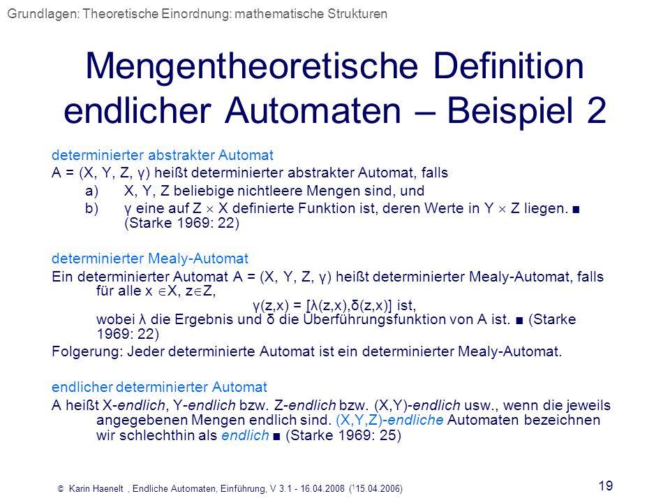 © Karin Haenelt, Endliche Automaten, Einführung, V 3.1 - 16.04.2008 ( 1 15.04.2006) 19 Mengentheoretische Definition endlicher Automaten – Beispiel 2