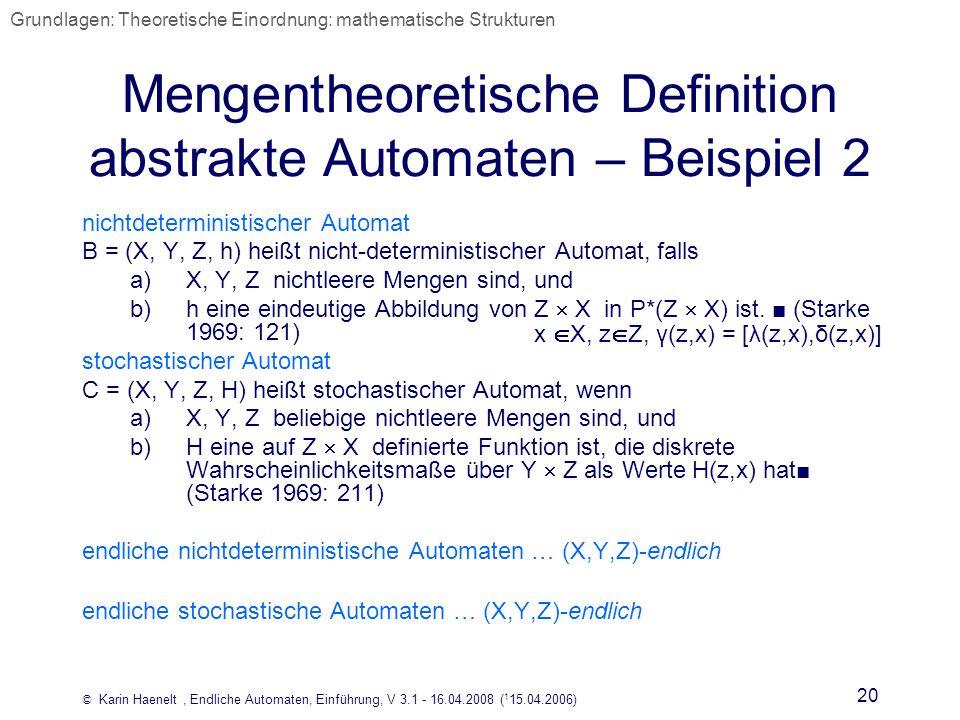 © Karin Haenelt, Endliche Automaten, Einführung, V 3.1 - 16.04.2008 ( 1 15.04.2006) 20 Mengentheoretische Definition abstrakte Automaten – Beispiel 2