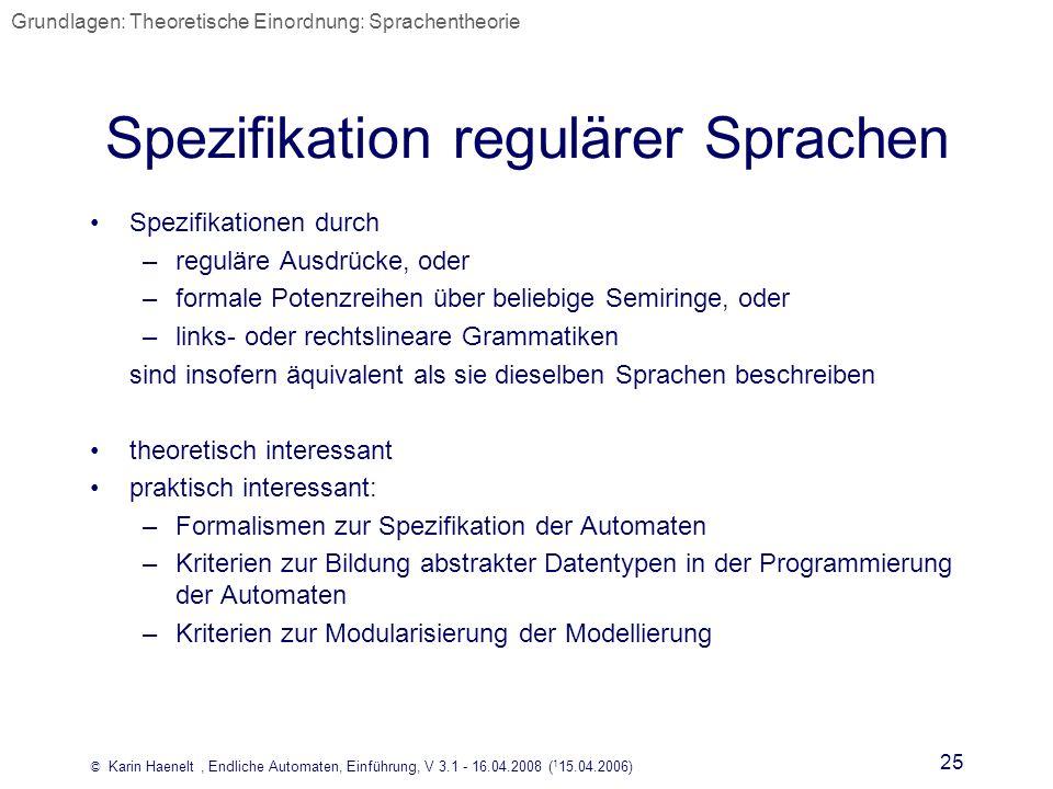 © Karin Haenelt, Endliche Automaten, Einführung, V 3.1 - 16.04.2008 ( 1 15.04.2006) 25 Spezifikation regulärer Sprachen Spezifikationen durch –regulär