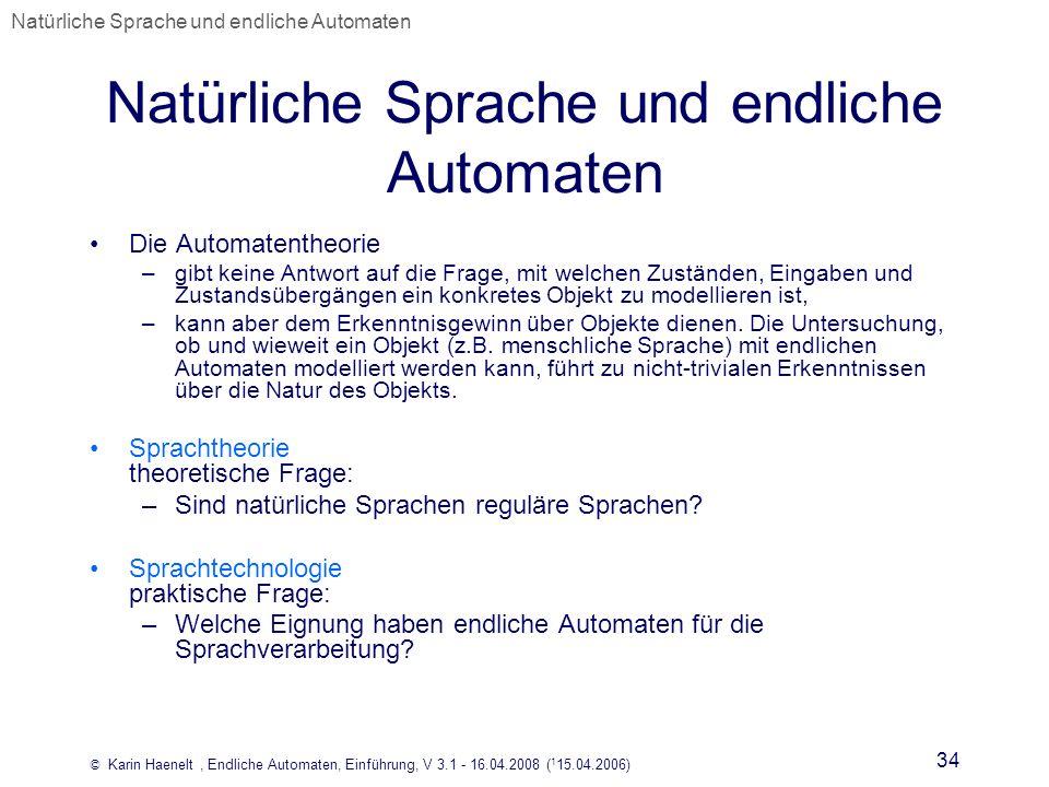 © Karin Haenelt, Endliche Automaten, Einführung, V 3.1 - 16.04.2008 ( 1 15.04.2006) 34 Natürliche Sprache und endliche Automaten Die Automatentheorie